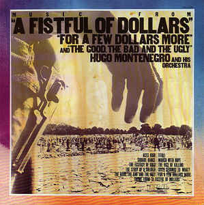 Music From 'A Fistful of Dollars' 'For a Few Dollars More' and 'The Good the Bad and the Ugly'