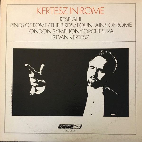 Respighi: Kertesz In Rome - Pines Of Rome / The Birds / Fountains Of Rome
