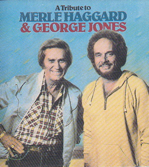 A Tribute To Merle Haggard And George Jones