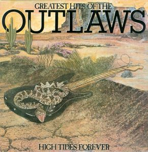 Greatest Hits Of The Outlaws High Tides Forever
