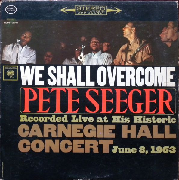 We Shall Overcome; Recorded Live at His Historice Carnegie Hall Concert June 8, 1963