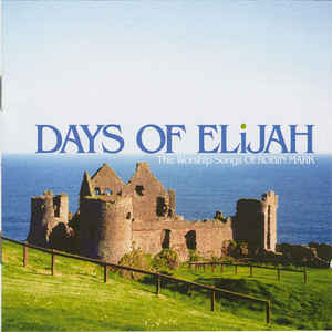 Days Of Elijah (The Worship Songs Of Robin Mark)