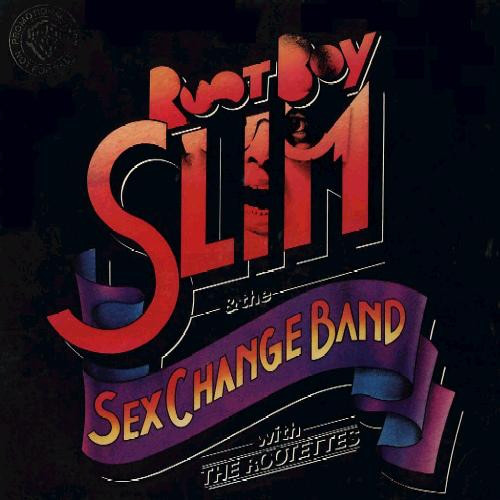 Root Boy Slim & The Sex Change Band With The Rootettes