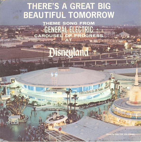 There'a A Great Big Beautiful Tomorrow Theme Song from General Electric Carousel of Progress at Disneyland